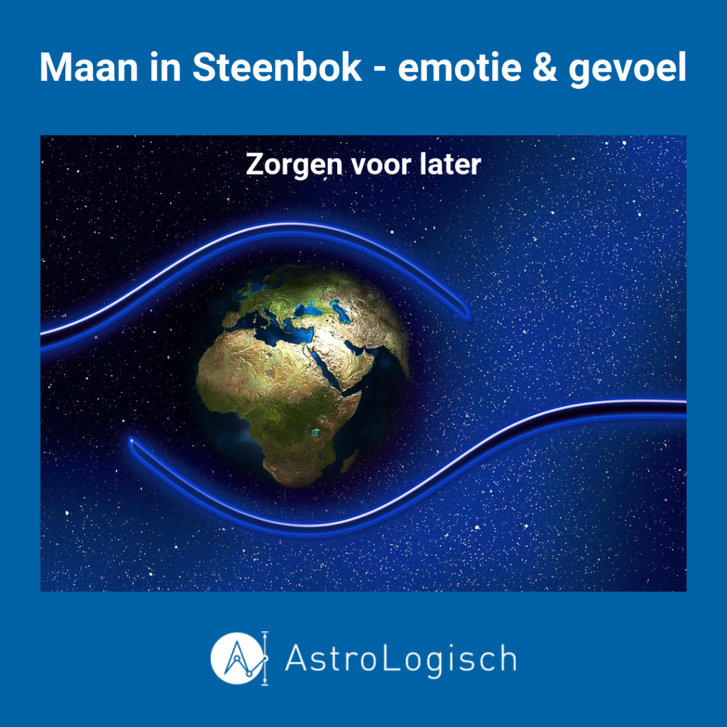 AstroLogische Maan in Steenbok, emotie, gevoel, zorgen voor later