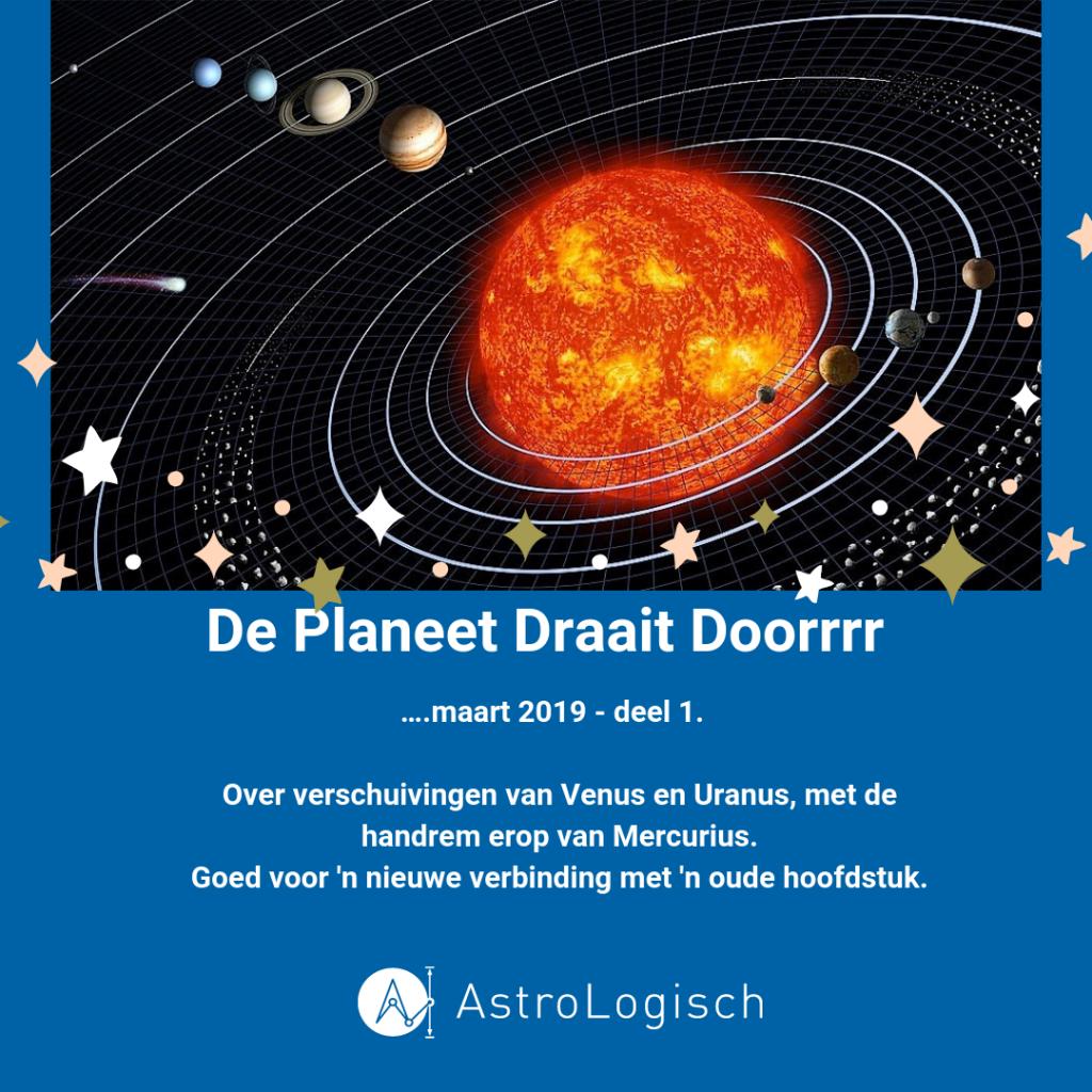 AstroLogisch de planeet draait doorrrr....Maart 2019, venus, uranus, mercurius retrograde, transit