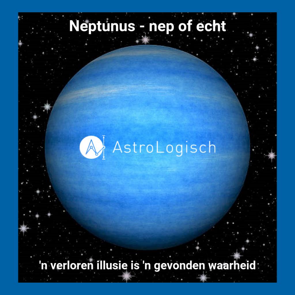 AstroLogisch Neptunus - nep of echt, verloren illusie gevonden waarheid