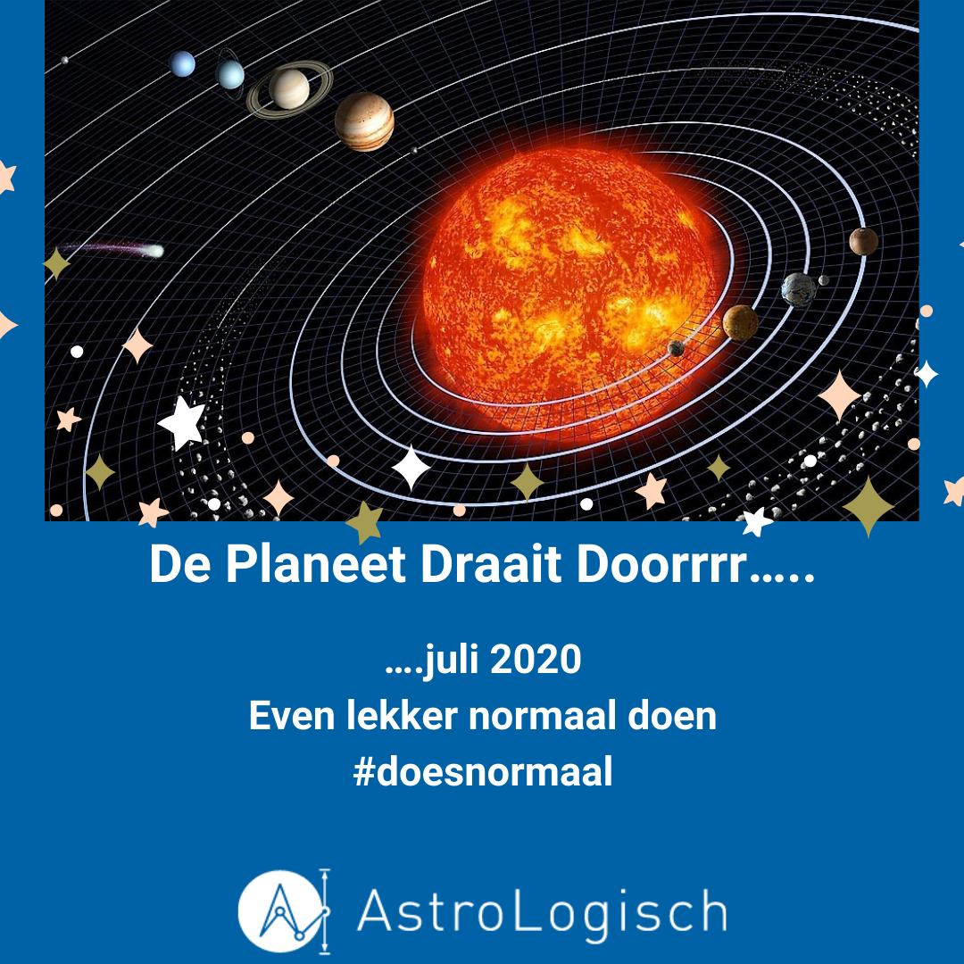 AstroLogisch de Planeet draait doorrrr - JULI 2020
