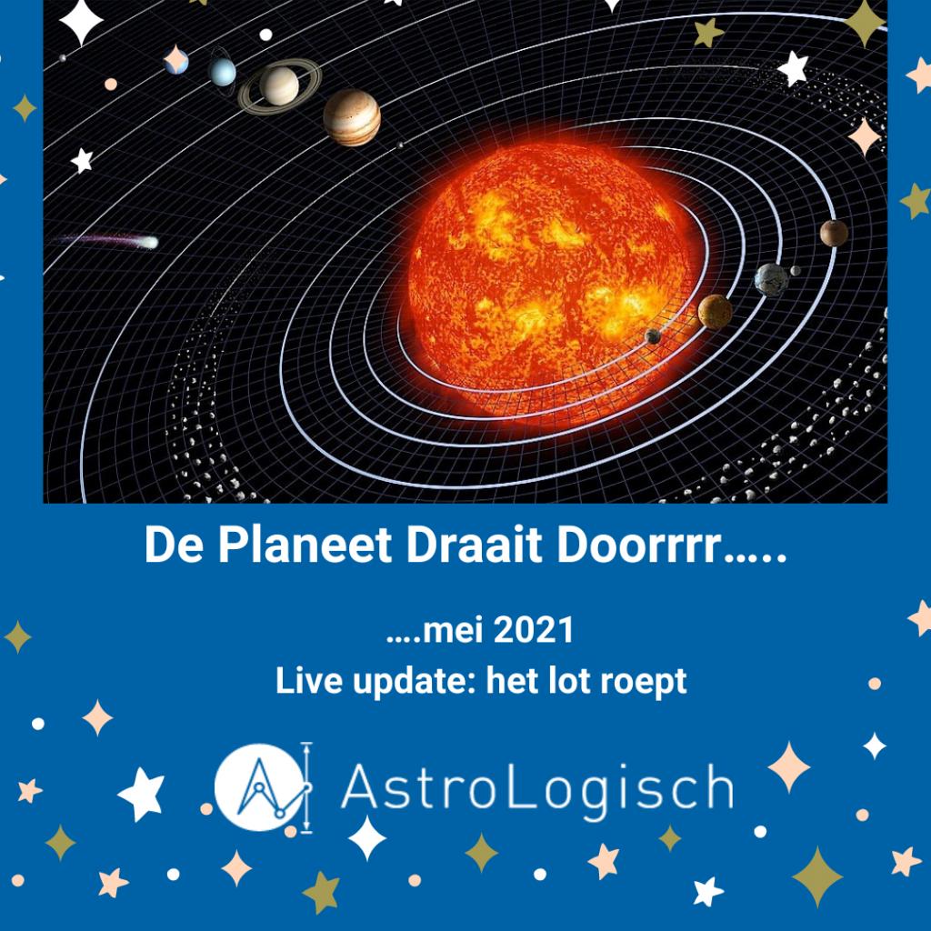 AstroLogisch De Planeet Draait Doorrrr - MEI 2021