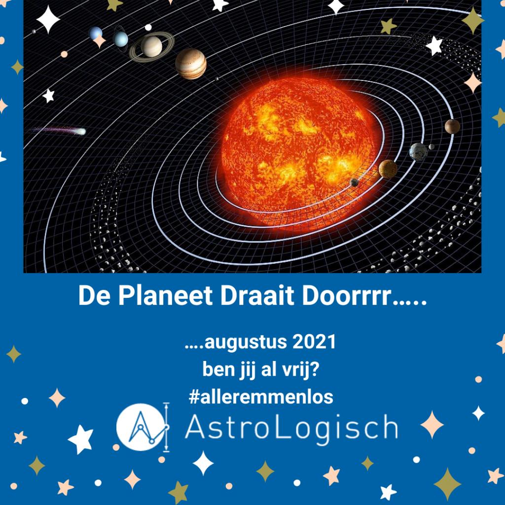 AstroLogisch De Planeet Draait Doorrrr - augustus 2021