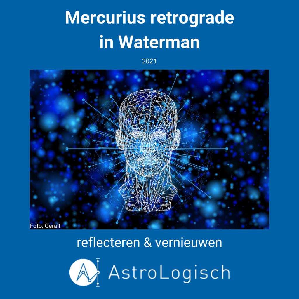 AstroLogisch Mercurius retrograde in Waterman - 2021