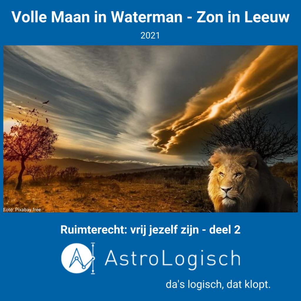 AstroLogisch Volle Maan in Waterman - Zon in Leeuw 2021 - deel 2
