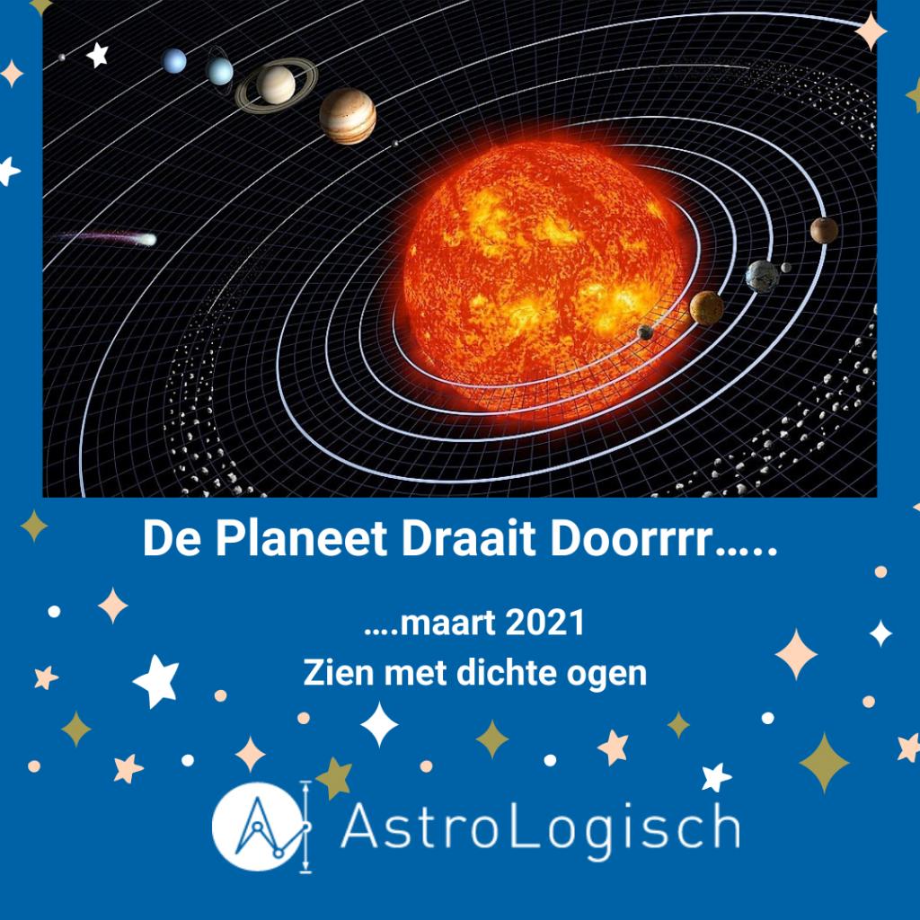 AstroLogisch de Planeet Draait Doorrrr - maart 2021