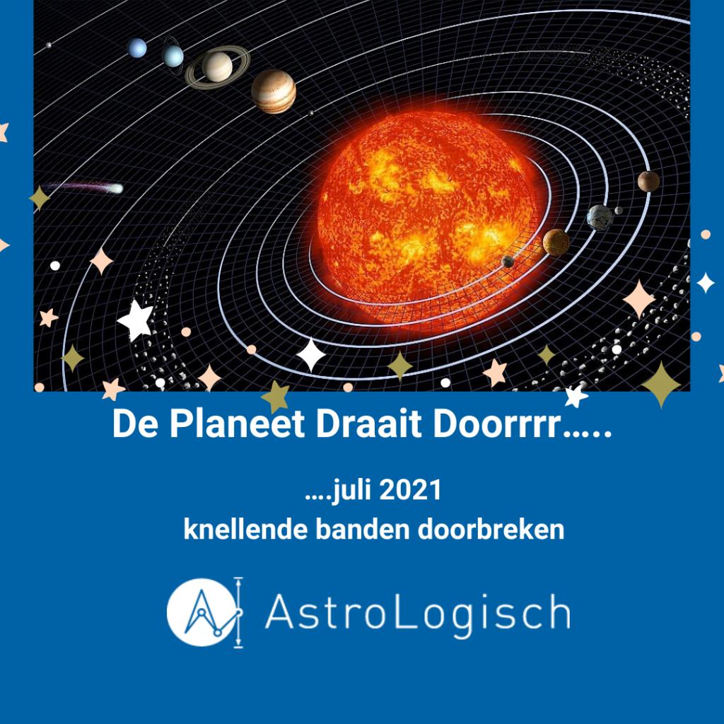 AstroLogisch de Planeet draait doorrrr - JULI 2021