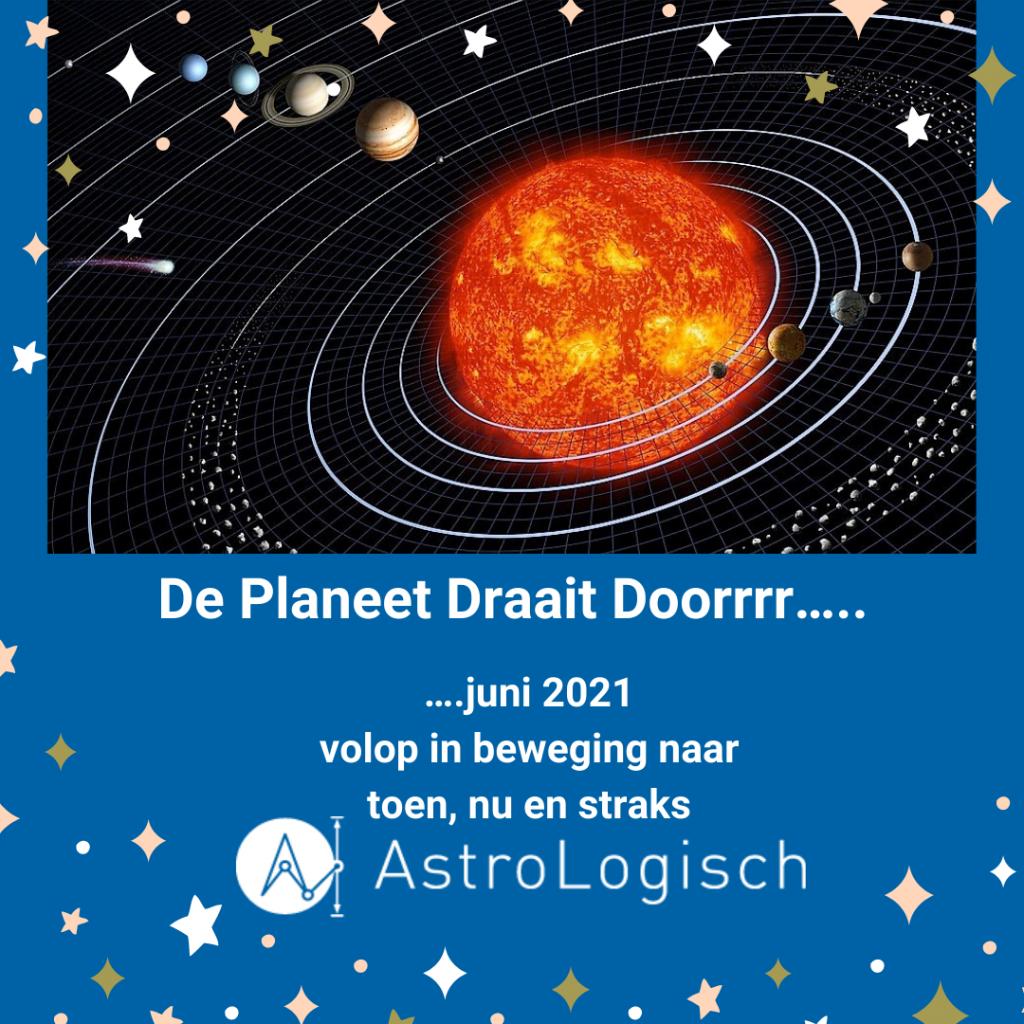 AstroLogisch - de Planeet draait doorrrr - juni 2021